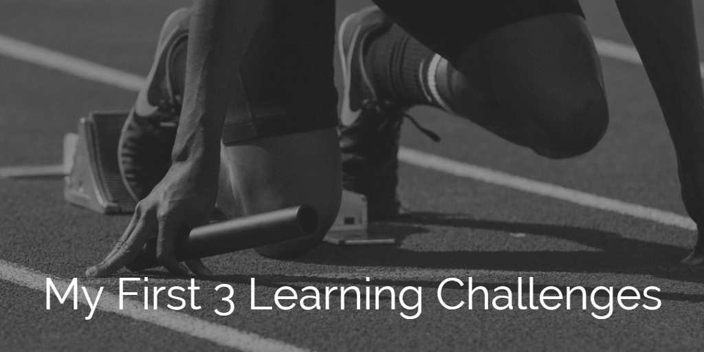 My First Three Learning Challenges