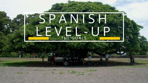 Spanish Level up Goals Post – How I Plan on Improving My Spanish